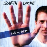 Scarth Locke - Hold on Let Go